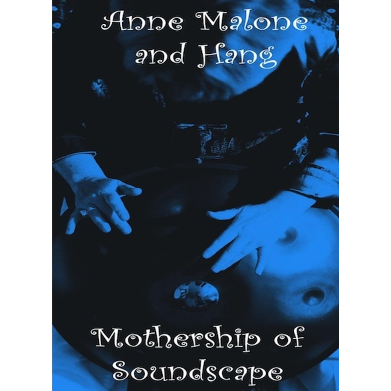 Mothership Soundscape (Hang i. |  Anne Malone